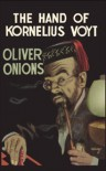 The Hand of Kornelius Voyt - Oliver Onions, Mark Valentine