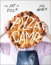 Pizza Camp: Recipes from Pizzeria Beddia - Joe Beddia
