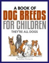 A Book of Dog Breeds For Children: They're All Dogs - Amber Richards