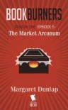 Bookburners: The Market Arcanum (Season 1, Episode 5) - Mur Lafferty, Max Gladstone, Margaret Dunlap, Brian Francis Slattery