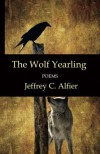 The Wolf Yearling: Poems - Jeffrey C Alfier