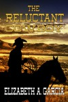The Reluctant Cowboy - Elizabeth A. Garcia