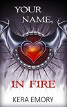 Your Name, In Fire - Kera Emory