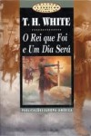 O Rei que Foi e Um Dia Será - T.H. White, A. Martins Lopes