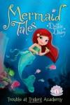 Trouble at Trident Academy (Mermaid Tales) - Debbie Dadey, Tatevik Avakyan