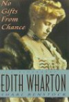 No Gifts from Chance: A Biography of Edith Wharton - Shari Benstock;Barbara Grossman