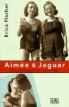 Aimee & Jaguar: Eine Liebesgeschichte, Berlin 1943 - Erica Fischer