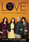 Love Times Three: Our True Story of a Polygamous Marriage - Joe Darger;Alina Darger;Vicki Darger;Valerie Darger;Brooke Adams