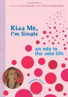 Kiss Me, I'm Single: An Ode to the Solo Life - Amanda Ford
