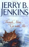 Though None Go with Me: A Novel - Jerry B. Jenkins