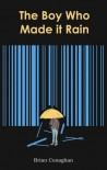 The Boy Who Made it Rain - Brian Conaghan