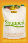 Shopped: The Shocking Power of British Supermarkets - Joanna Blythman