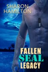 Fallen SEAL Legacy: 2 (SEAL Brotherhood) - Sharon Hamilton