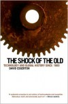 The Shock of the Old: Technology and Global History Since 1900 - David Edgerton