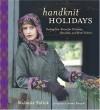 Handknit Holidays: Knitting Year-Round for Christmas, Hanukkah, and Winter Solstice - Melanie Falick, Betty Christiansen, Susan Pittard