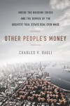 Other People's Money: Inside the Housing Crisis and the Demise of the Greatest Real Estate Deal Ever Made - Charles V. Bagli