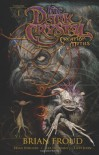 Jim Henson's The Dark Crystal: Creation Myths, Volume 1 - Lisa Henson, Brian Holguin, Alex Sheikman, Brian Froud