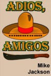 Adios, Amigos (Asps Book 9) - Mike Jackson