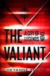 The Valiant (City of Legends Series, Book 2) - Cheyanne Young