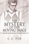 The Mystery of the Moving Image - C. S. Poe