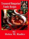 Treasured Hungarian Family Recipes™ 1 - Helen M. Radics