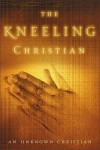 The Kneeling Christian - Unknown Christian