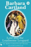 13 Love and the Loathsome Leopard - Barbara Cartland