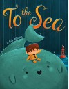 To the Sea - Cale Atkinson, Cale Atkinson