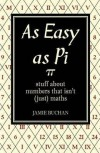 As Easy as Pi: Stuff about numbers that isn't (just) maths - Jamie Buchan