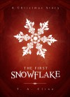 The First Snowflake - T.A. Cline