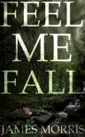 Feel Me Fall - Christopher Fowler;Gary McMahon;Adam L.G. Nevill;Pat Cadigan;Paul Meloy;Ramsay Campbell;John L. Probert;Nicholas Royle;Simon Bestwick;Al Ewing;Conrad Williams;Mark Morris;Stephen Volk;Michael Marshall Smith;James Lovegrove;Natasha Rhodes;Joel Lane