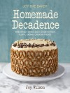 Joy the Baker Homemade Decadence: Irresistibly Sweet, Salty, Gooey, Sticky, Fluffy, Creamy, Crunchy Treats - Joy Wilson