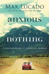 Anxious for Nothing: Finding Calm in a Chaotic World - Max Lucado