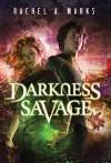 Darkness Savage - Rachel A. Marks