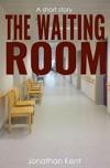 The Waiting Room: A dark fantasy thriller - Jonathan Kent