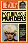 The World's Most Infamous Murders - Nigel Blundell, Roger Boar
