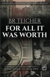 For All It Was Worth: A Memoir of Hitler's Germany - Before, During and After WWII  - Bernhard R. Teicher