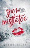 Snow and Mistletoe - Alexa Riley
