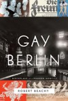 Gay Berlin: Birthplace of a Modern Identity - Robert Beachy