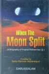 When the Moon Split (A Biography of Prophet Muhammad) - COMPILED BY : SAFIUR RAHMAN MUBARAKPURI