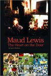Maud Lewis The Heart on the Door - Lance Gerard Woolaver