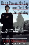 Don't Pee on My Leg and Tell Me It's Raining: America's Toughest Family Court Judge Speaks Out - Judy Sheindlin, Josh Getlin