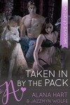 Taken In by the Pack: Second Chances - Jazzmyn Wolfe, Alana Hart