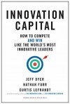 Innovation Capital: How to Compete--and Win--Like the World's Most Innovative Leaders - Jeff Dyer, Nathan Furr, Curtis Lefrandt