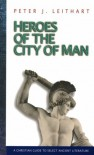 Heroes of the City of Man: A Christian Guide to Select Ancient Literature - Peter J. Leithart