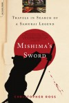 Mishima's Sword: Travels in Search of a Samurai Legend - Christopher Ross