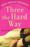 Susie Bright Presents: Three the Hard Way: Erotic Novellas by William Harrison, Greg Boyd, and Tsaurah Litzky - Susie Bright, Greg Boyd, Tsaurah Litzky, William Neal Harrison
