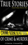 True Stories of Crime and Murder (True Crime #1) - Claire Conally