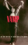 Vamp: The Rise and Fall of Theda Bara - Eve Golden