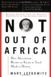 Not Out of Africa: How Afrocentrism Became an Excuse to Teach Myth as History - Mary R. Lefkowitz